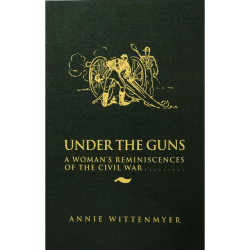 "Under the Guns - A Woman's Reminiscences of the Civil War is the personal memoir of Mrs. Sarah ""Annie"" Wittenmyer (1827-1900) of Keokuk, Iowa"